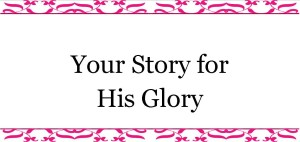 Your Story for His Glory